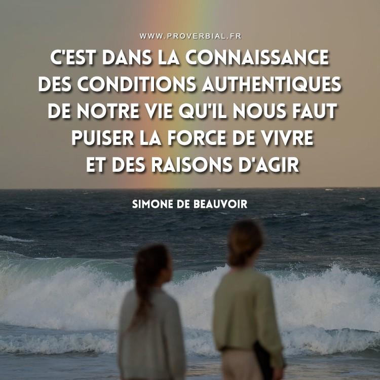 C'est dans la connaissance des conditions authentiques de notre vie qu'il nous faut puiser la force de vivre et des raisons d'agir.