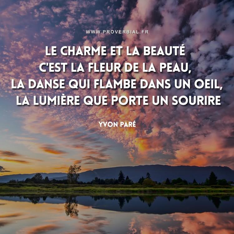 Le charme et la beauté c'est la fleur de la peau, la danse qui flambe dans un oeil, la lumière que porte un sourire.
