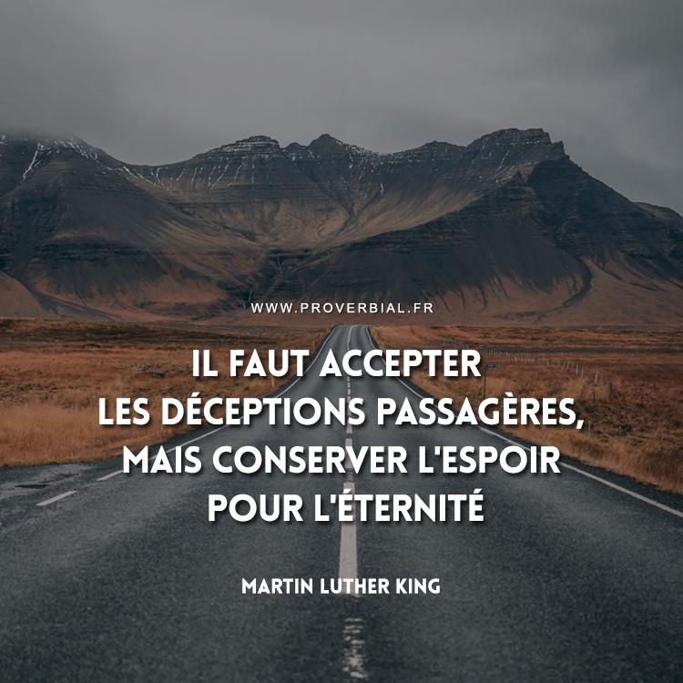 Il faut accepter les déceptions passagères, mais conserver l'espoir pour l'éternité.