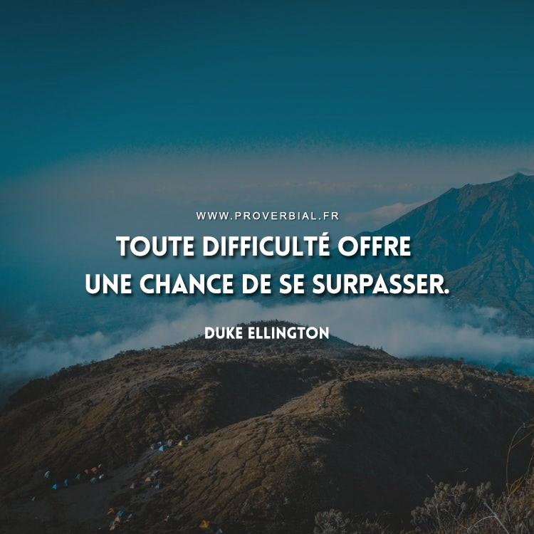 Toute difficulté offre une chance de se surpasser.
