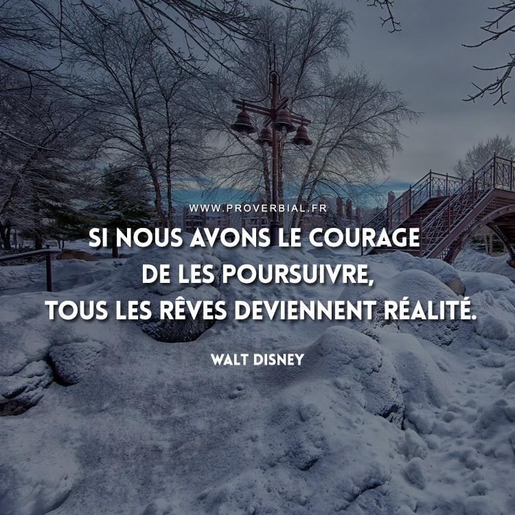 Si nous avons le courage de les poursuivre, tous les rêves deviennent réalité.