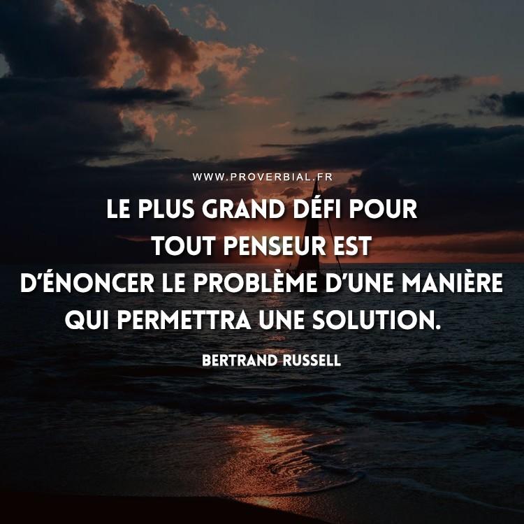 Le plus grand défi pour tout penseur est d'énoncer le problème d'une manière qui permettra une solution.