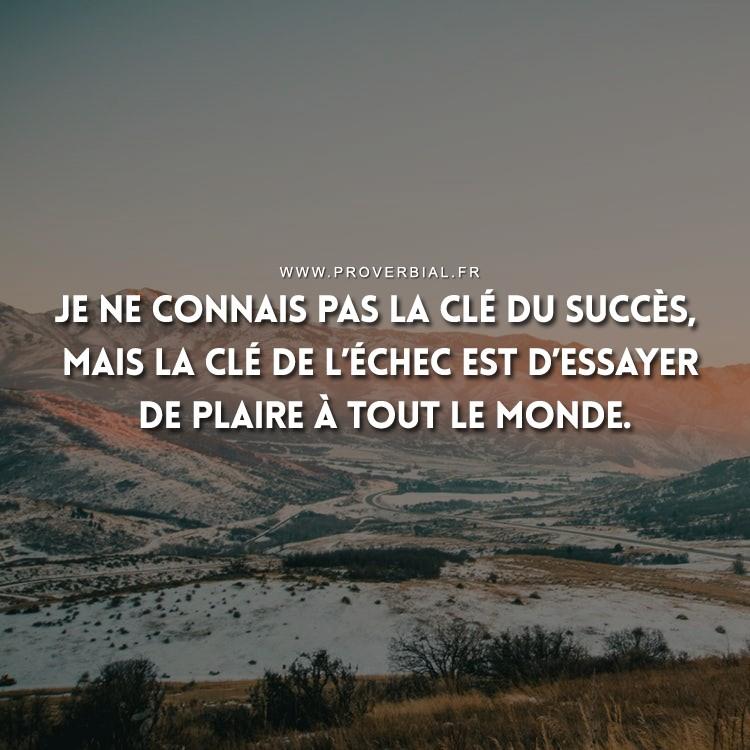 Je ne connais pas la clé du succès, mais la clé de l'échec est d'essayer de plaire à tout le monde.
