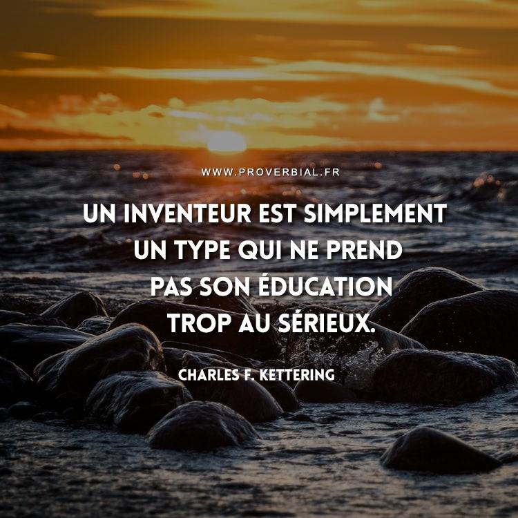 Un inventeur est simplement un type qui ne prend pas son éducation trop au sérieux.