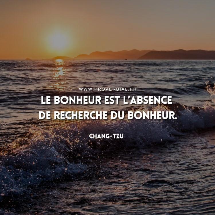 Le bonheur est l'absence de recherche du bonheur.