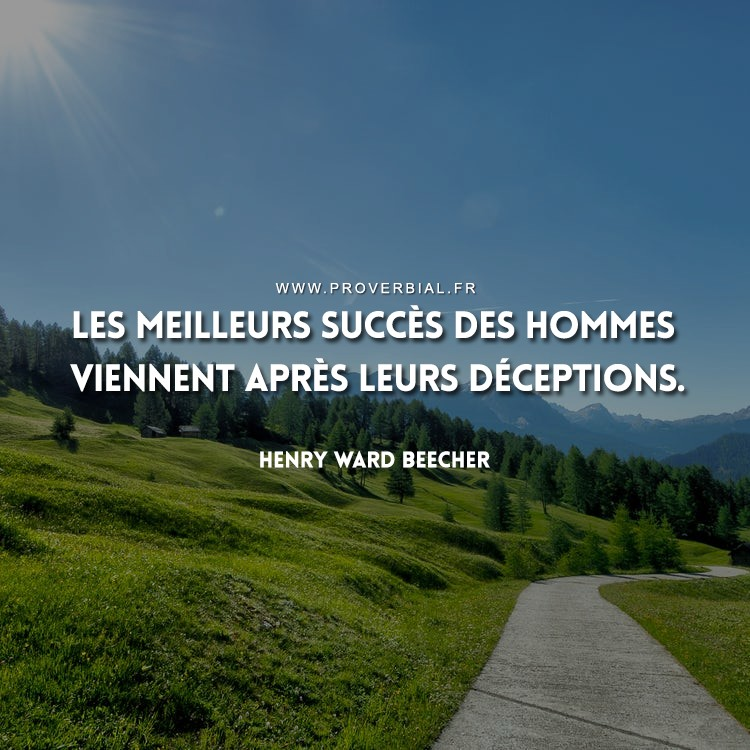 Les meilleurs succès des hommes viennent après leurs déceptions.