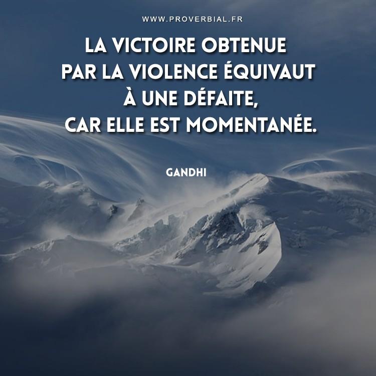 La victoire obtenue par la violence équivaut à une défaite, car elle est momentanée.