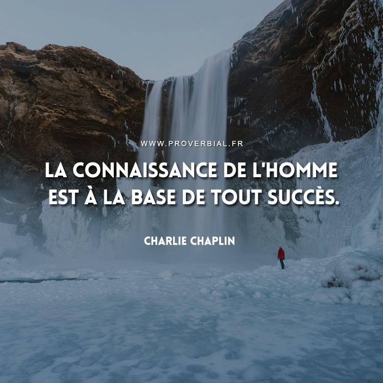 La connaissance de l'homme est à la base de tout succès.