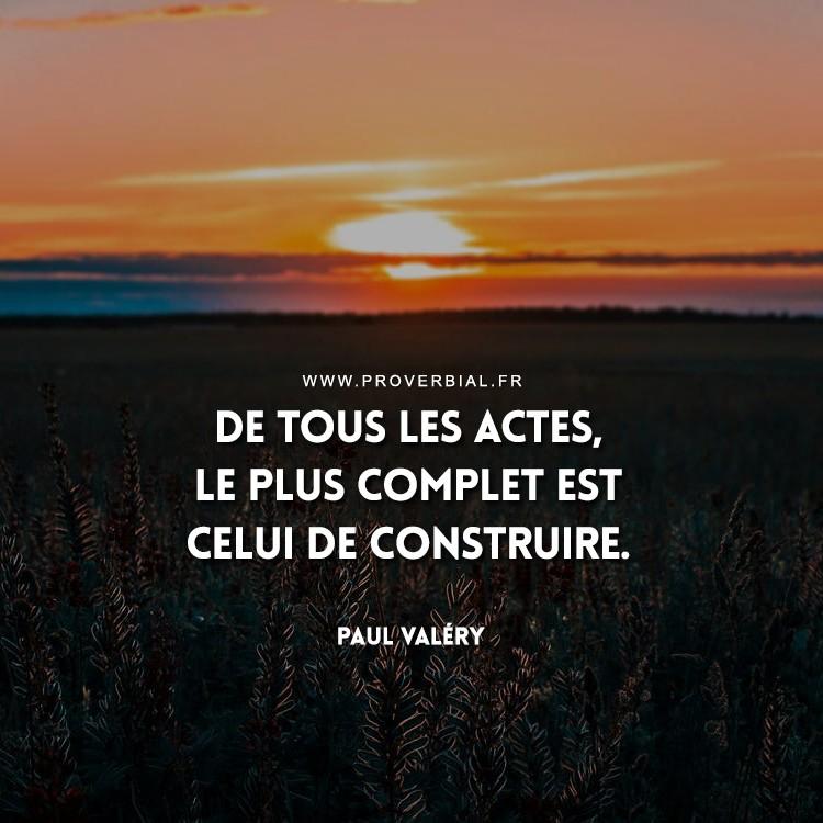 De tous les actes, le plus complet est celui de construire.