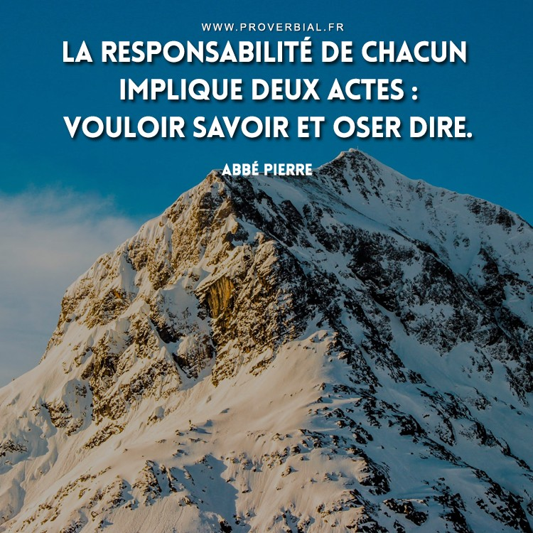 La responsabilité de chacun implique deux actes : vouloir savoir et oser dire.