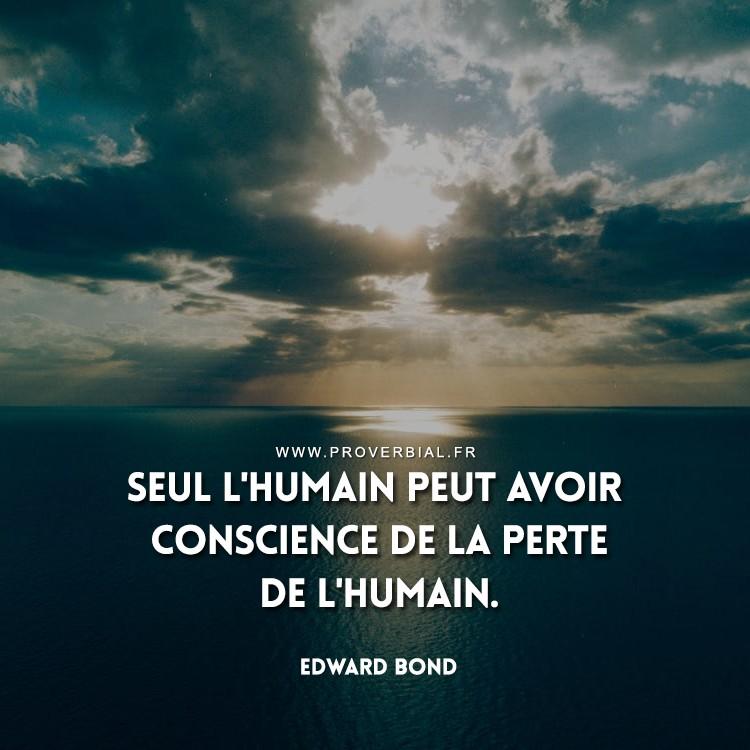 Seul l'humain peut avoir conscience de la perte de l'humain.