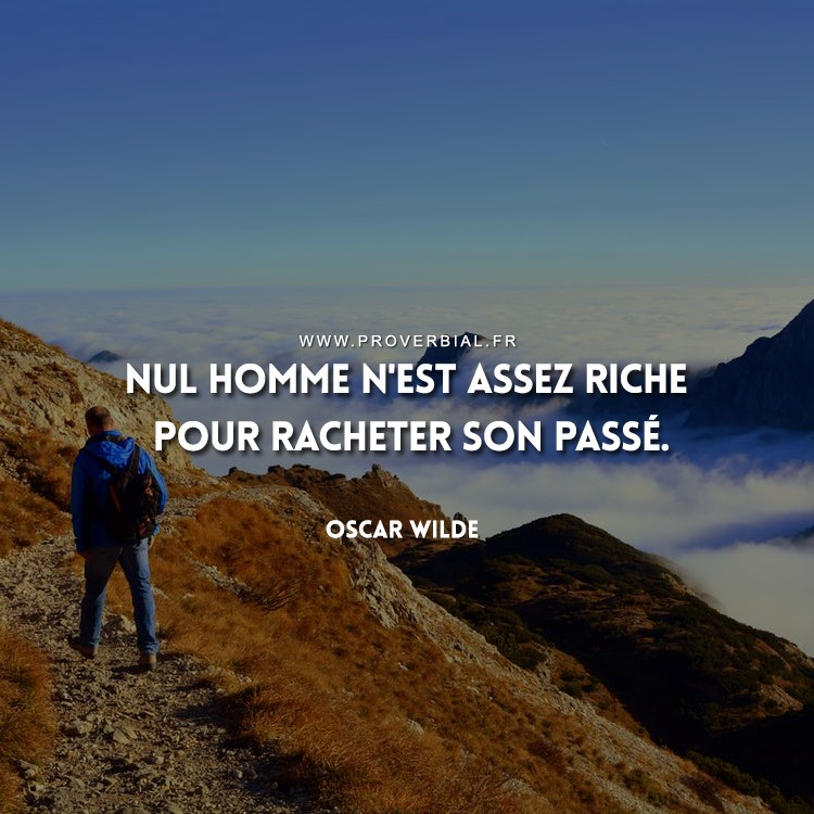 Nul homme n'est assez riche pour racheter son passé.