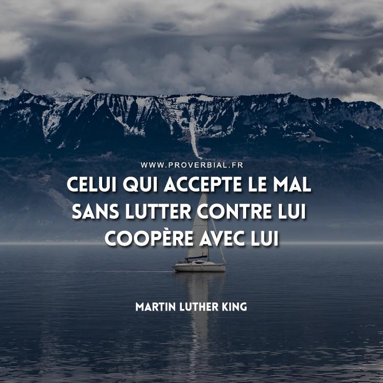 Celui qui accepte le mal sans lutter contre lui coopère avec lui.