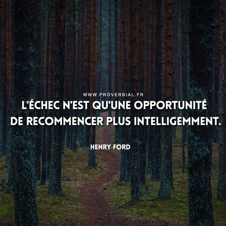 L'échec n'est qu'une opportunité de recommencer plus intelligemment.