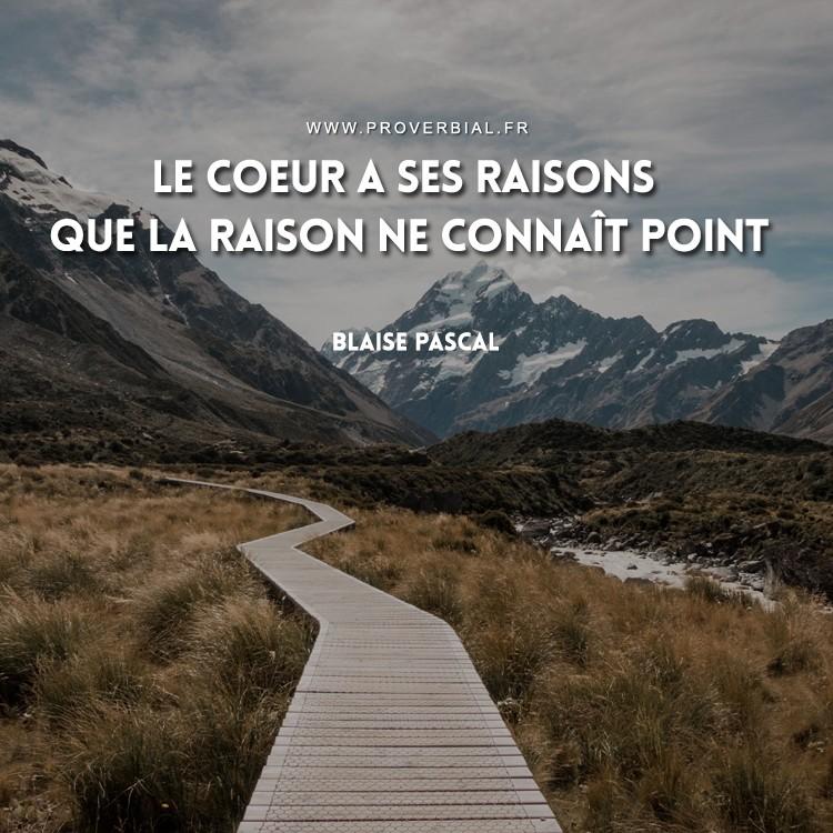 Le coeur a ses raisons que la raison ne connaît point.