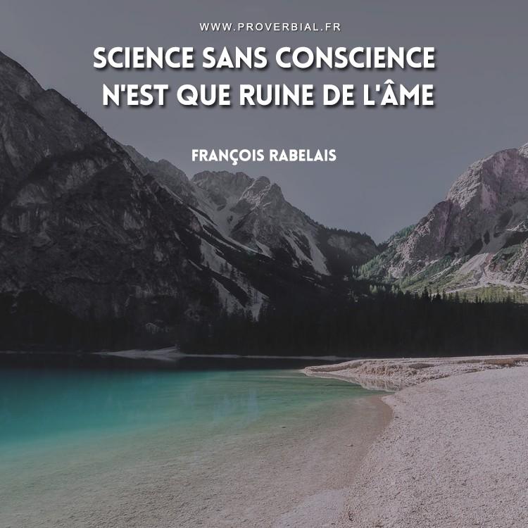 Science sans conscience n'est que ruine de l'âme.