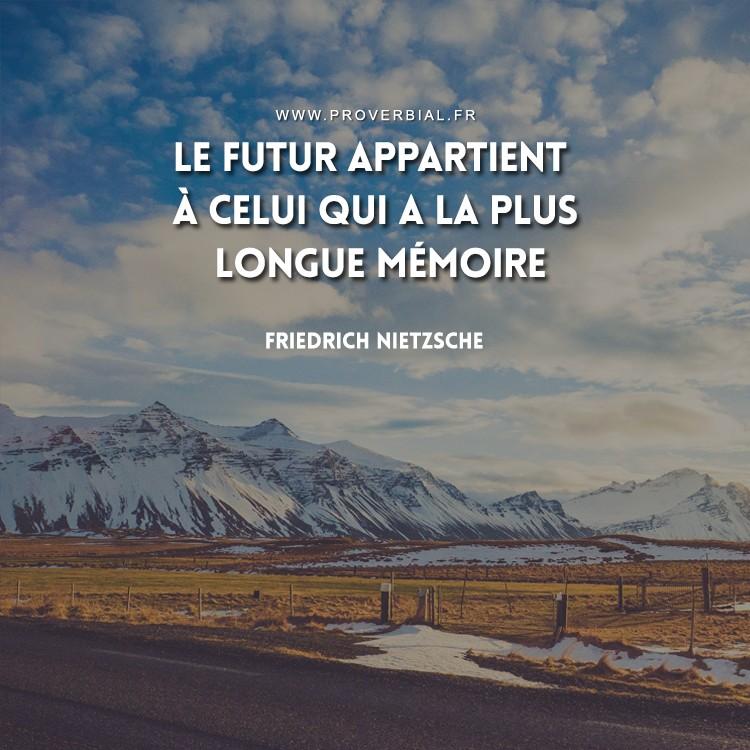 Le futur appartient à celui qui a la plus longue mémoire.
