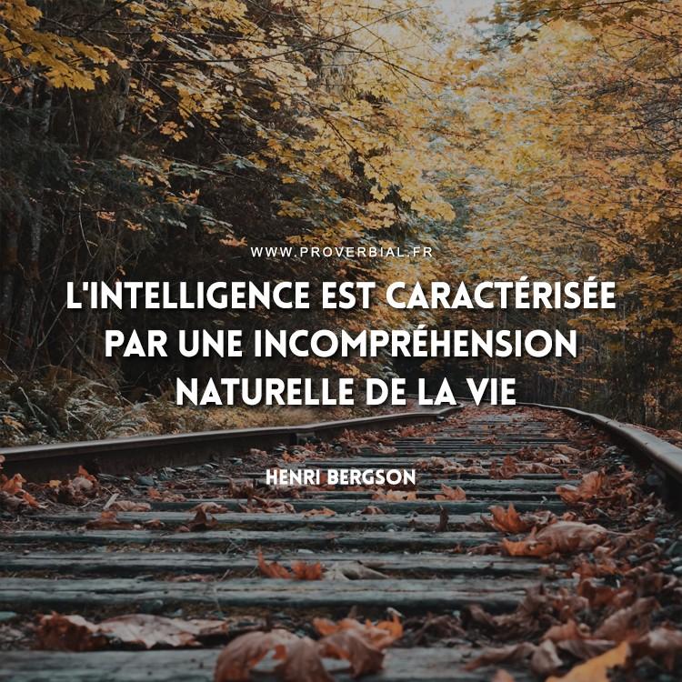L'intelligence est caractérisée par une incompréhension naturelle de la vie.