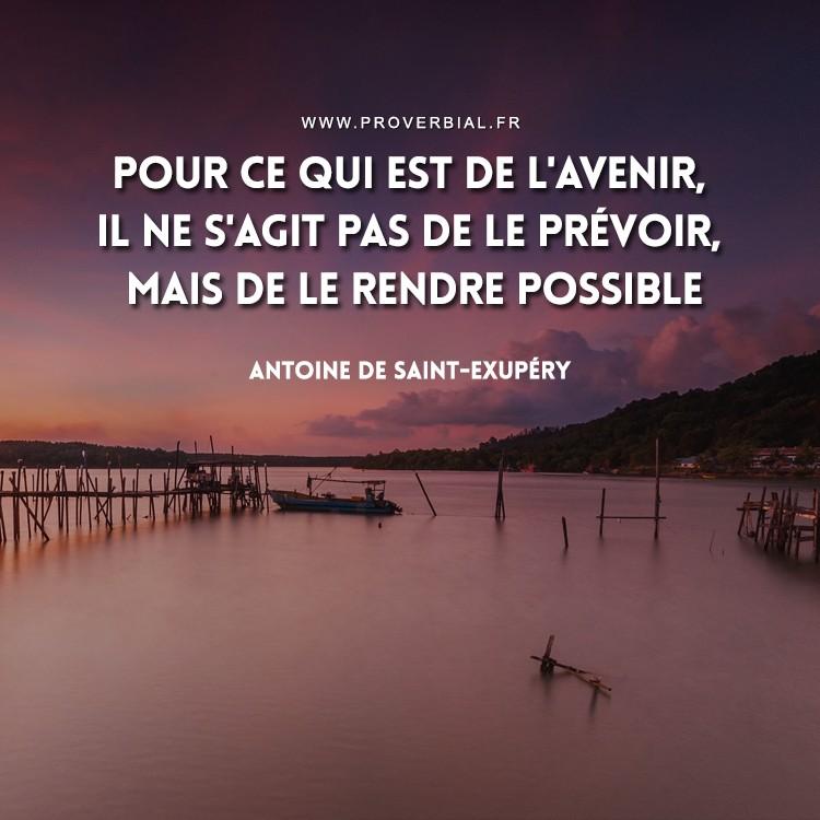 Pour ce qui est de l'avenir, il ne s'agit pas de le prévoir, mais de le rendre possible.