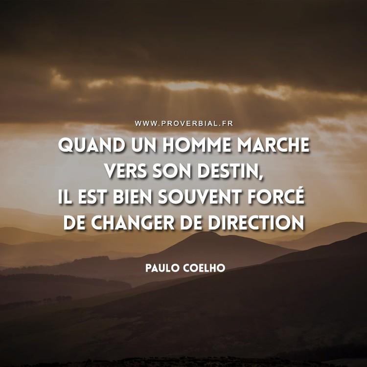 Quand un homme marche vers son destin, il est bien souvent forcé de changer de direction.