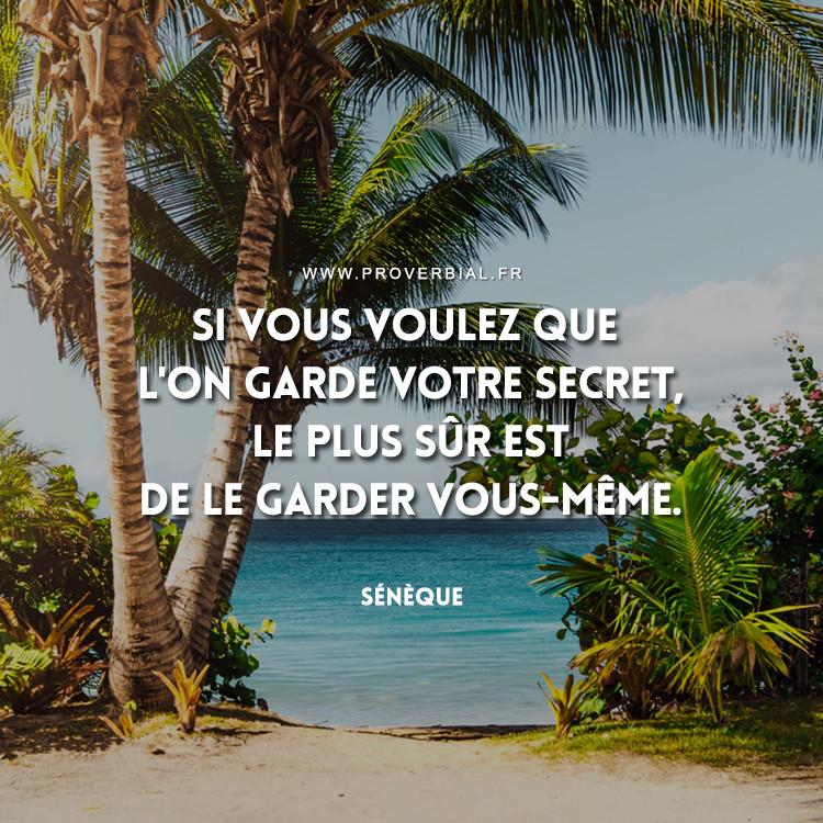 Si vous voulez que l'on garde votre secret, le plus sûr est de le garder vous-même.
