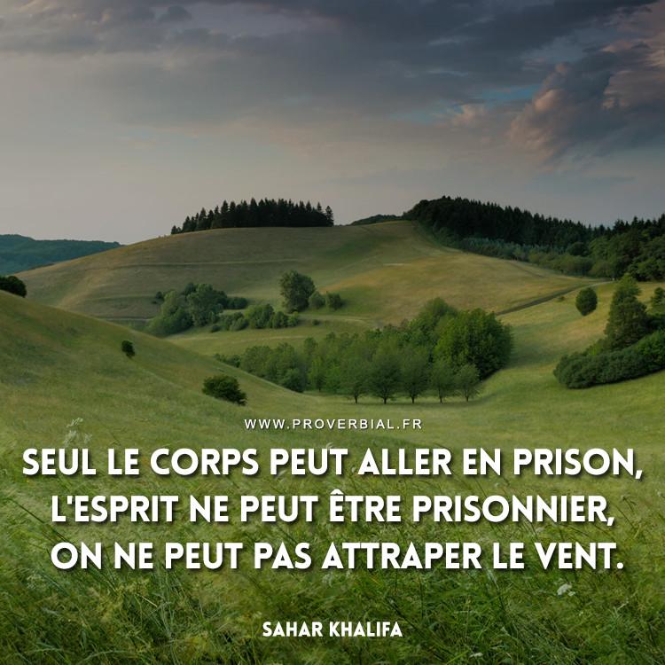 Seul le corps peut aller en prison, l'esprit ne peut être prisonnier, on ne peut pas attraper le vent.