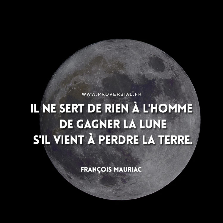 Il ne sert de rien à l'homme de gagner la Lune s'il vient à perdre la Terre.