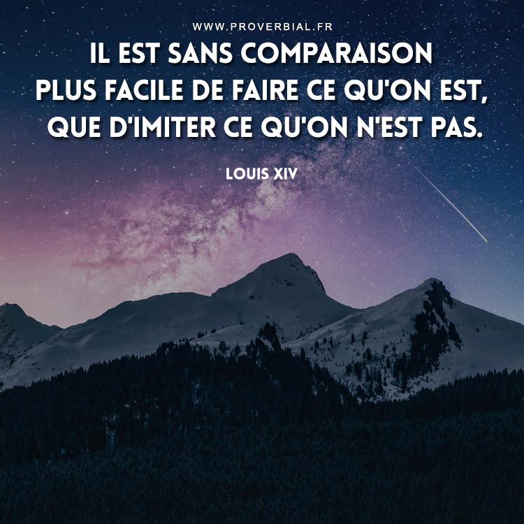 Il est sans comparaison plus facile de faire ce qu'on est, que d'imiter ce qu'on n'est pas.