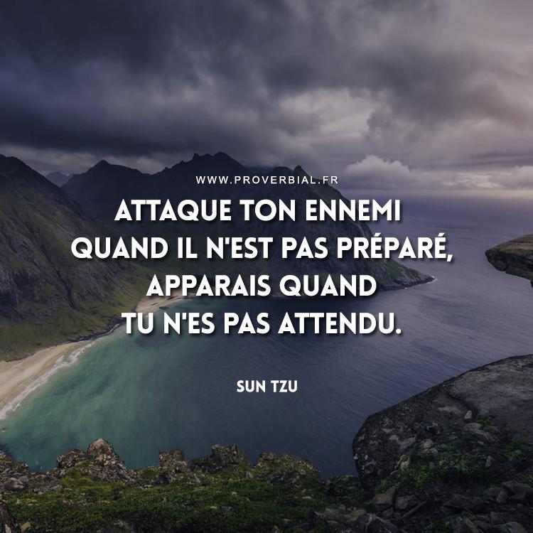 Attaque ton ennemi quand il n'est pas préparé, apparais quand tu n'es pas attendu.
