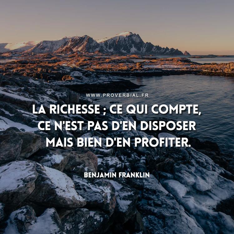 La richesse ; ce qui compte, ce n'est pas d'en disposer mais bien d'en profiter.
