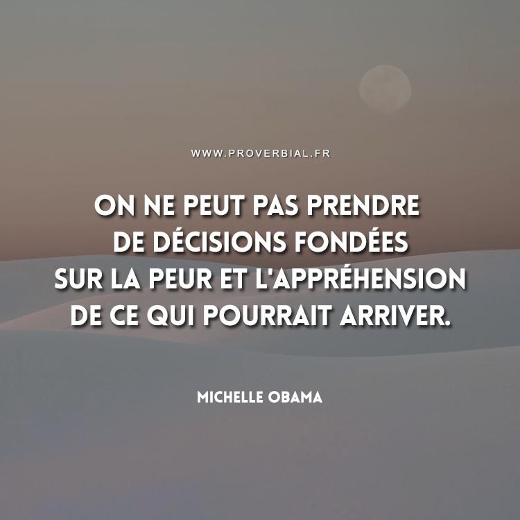 On ne peut pas prendre de décisions fondées sur la peur et l'appréhension de ce qui pourrait arriver.