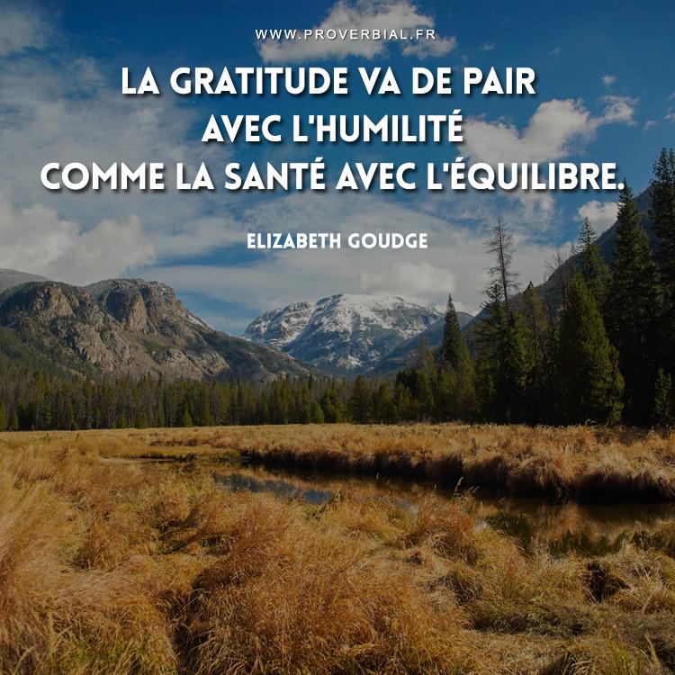 La gratitude va de pair avec l'humilité comme la santé avec l'équilibre.