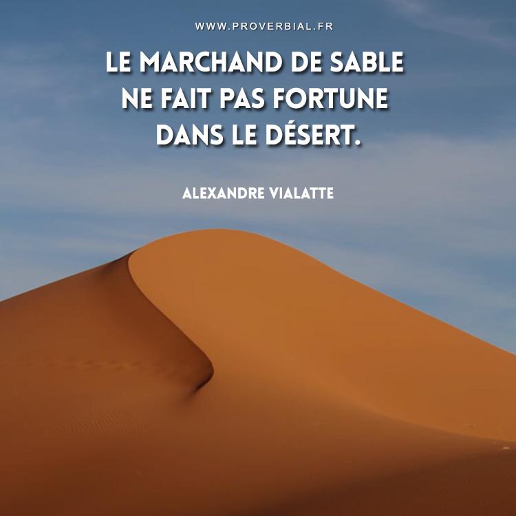 Le marchand de sable ne fait pas fortune dans le désert.