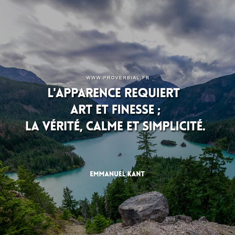 L'apparence requiert art et finesse ; la vérité, calme et simplicité.