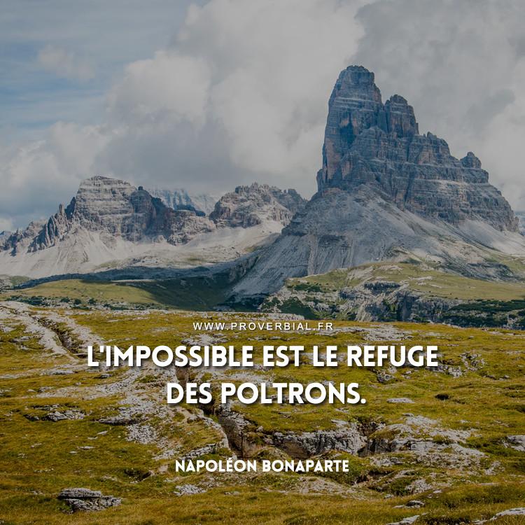 L'impossible est le refuge des poltrons.