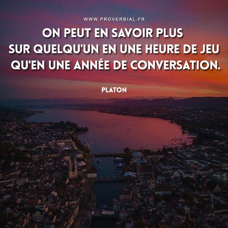 On peut en savoir plus sur quelqu'un en une heure de jeu qu'en une année de conversation.