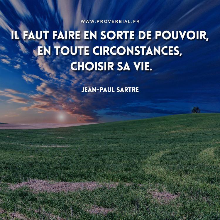 Il faut faire en sorte de pouvoir, en toute circonstances, choisir sa vie.