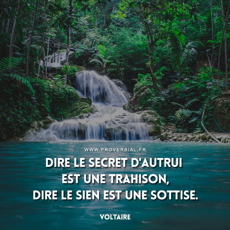Dire le secret d'autrui est une trahison, dire le sien est une sottise.