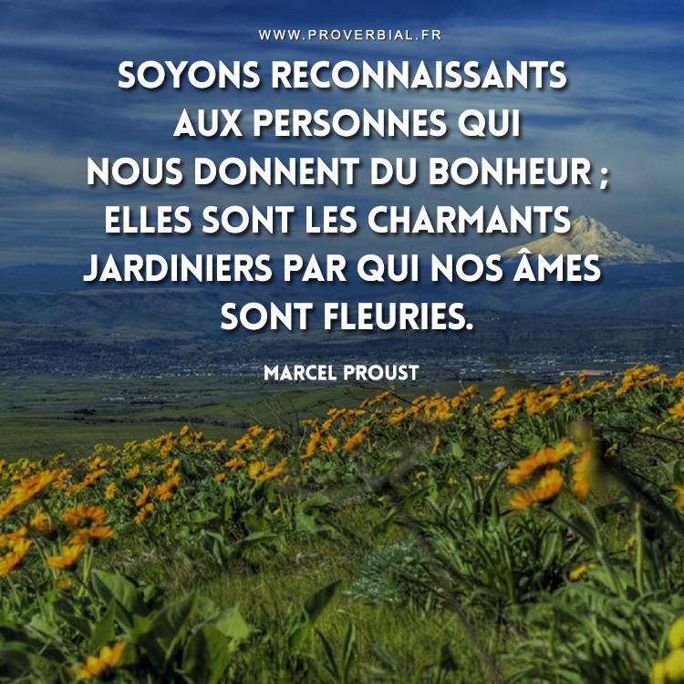 Soyons reconnaissants aux personnes qui nous donnent du bonheur ; elles sont les charmants jardiniers par qui nos âmes sont fleuries.