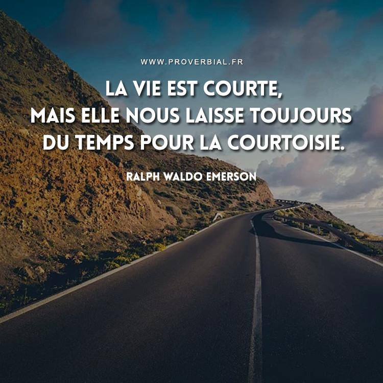 La vie est courte, mais elle nous laisse toujours du temps pour la courtoisie.