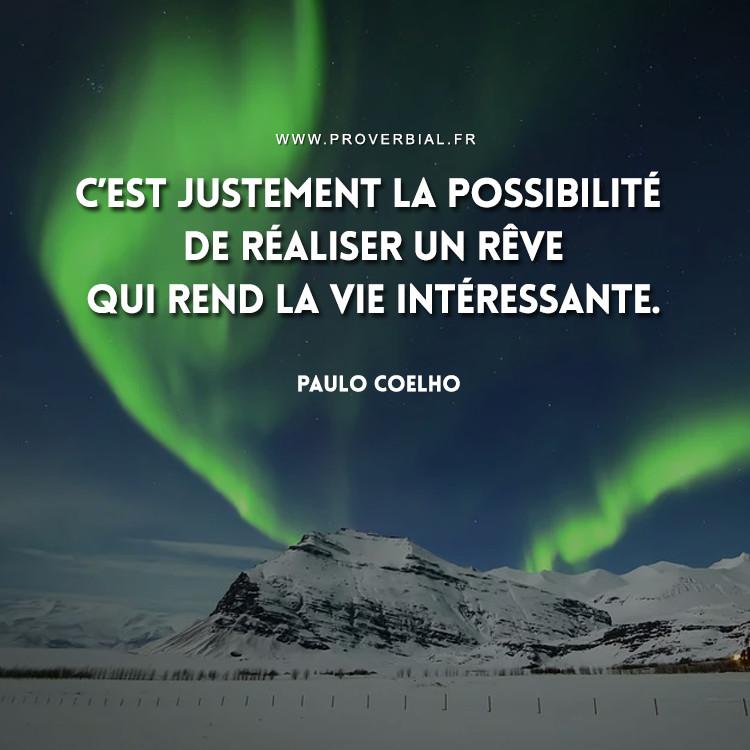 C'est justement la possibilité de réaliser un rêve qui rend la vie intéressante.