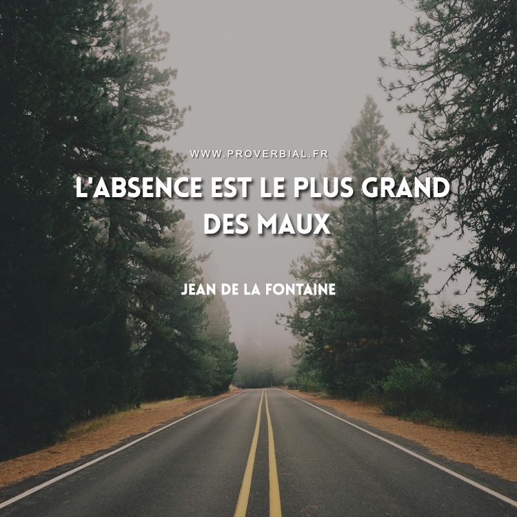 L'absence est le plus grand des maux.
