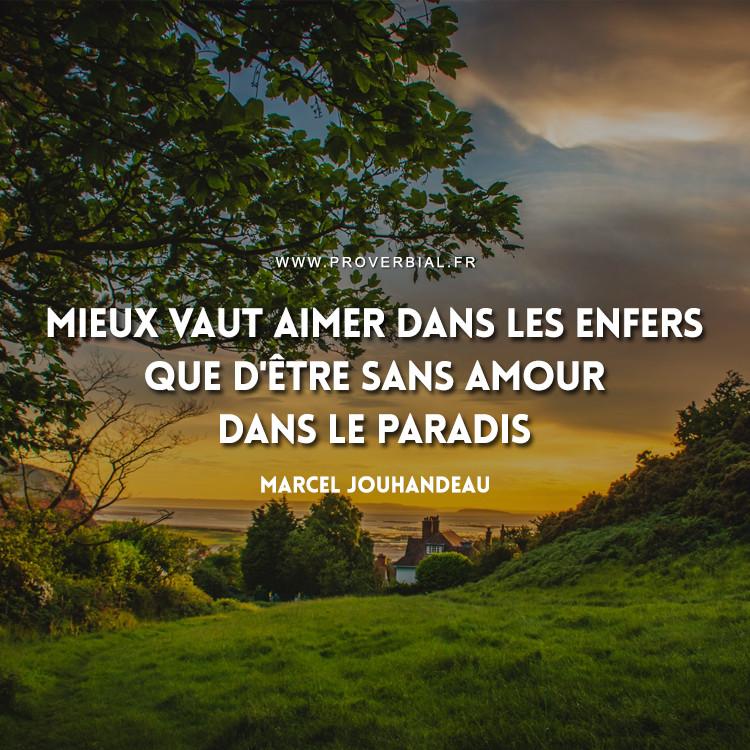 Mieux vaut aimer dans les enfers que d'être sans amour dans le paradis.
