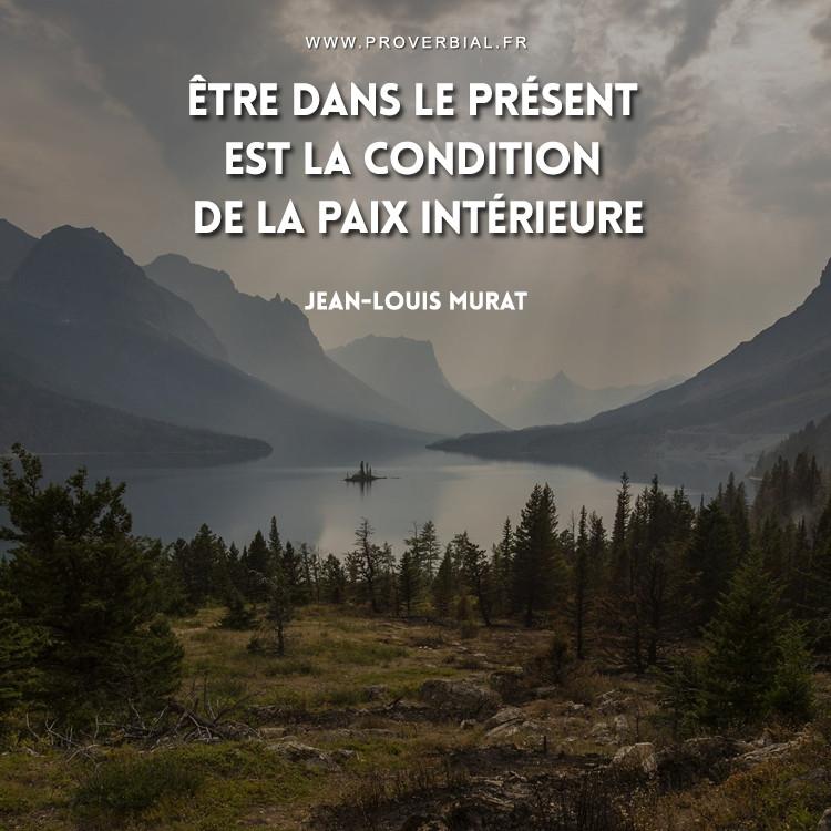 Être dans le présent est la condition de la paix intérieure.