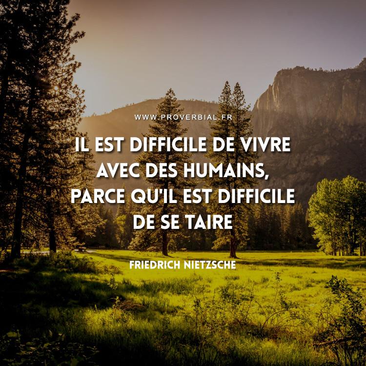 Il est difficile de vivre avec des humains, parce qu'il est difficile de se taire.