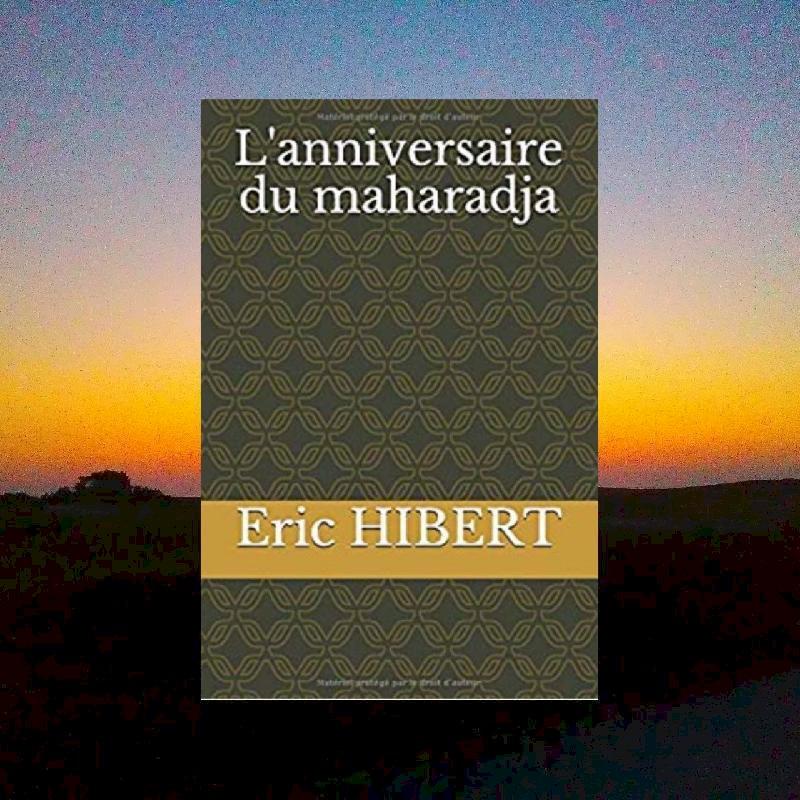 « L'anniversaire du maharadja, conte jeunesse » d'Eric Hibert