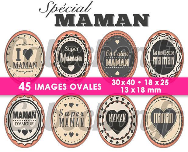 Spécial Maman ☆ 45 Images Digitales Numériques OVALES 30x40 18x25 et 13x18 mm Page cabochons