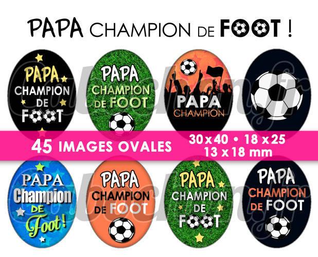 Papa Champion de Foot ! ☆ 45 Images Digitales Numériques OVALES 30x40 18x25 et 13x18 mm Page cabochons