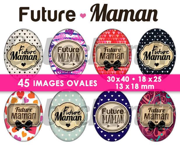 Future Maman ☆ 45 Images Digitales Numériques OVALES 30x40 18x25 et 13x18 mm Page cabochons