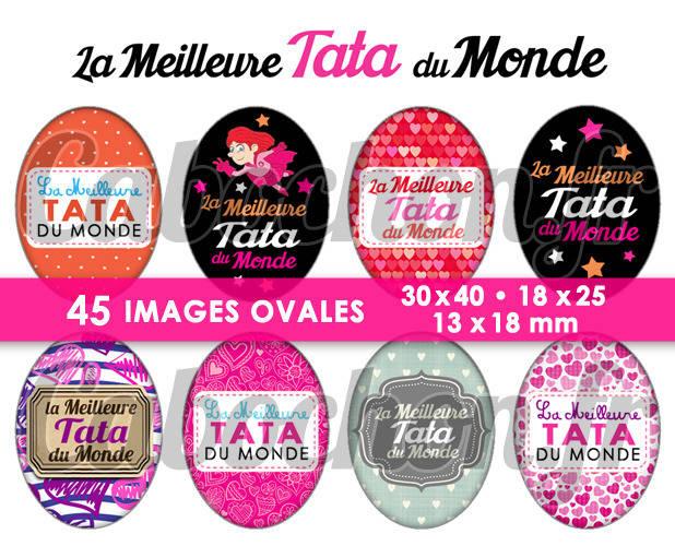 La Meilleure Tata du Monde ☆ 45 Images Digitales Numériques OVALES 30x40 18x25 et 13x18 mm Page cabochons
